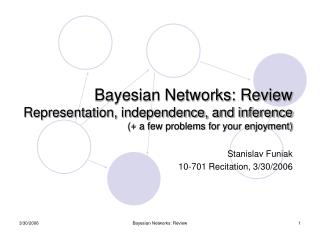 Bayesian Networks: Review Representation, independence, and inference  a few problems for your enjoyment