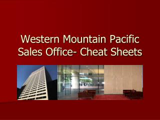 Western Mountain Pacific Sales Office- Cheat Sheets