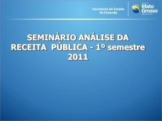 SEMINÁRIO ANÁLISE DA RECEITA  PÚBLICA - 1º semestre 2011