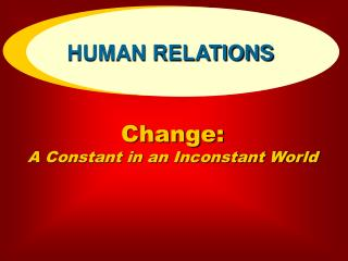 Change:  A Constant in an Inconstant World