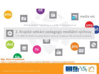Mgr. Dana Krouželová , hlavní metodička a supervizorka projektu Mediální výchova na gymnáziích
