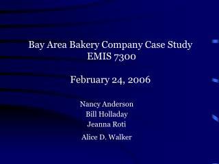 Bay Area Bakery Company Case  Study  EMIS 7300  February 24, 2006