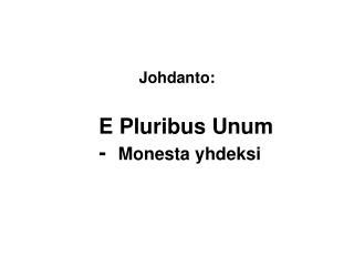 Johdanto:    E Pluribus Unum  -   Monesta yhdeksi
