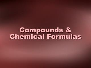 Compounds & Chemical Formulas