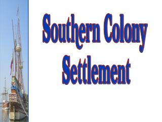 Southern Colony  Settlement