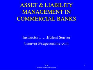 ASSET & LIABILITY MANAGEMENT IN  COMMERCIAL BANKS