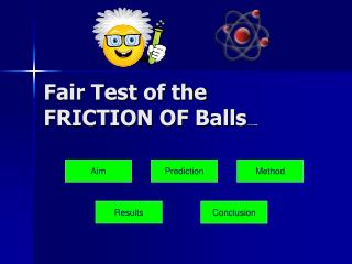 Fair Test of the FRICTION OF Balls on a ramp
