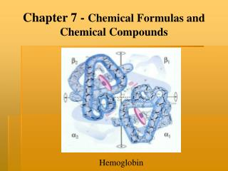 Chapter 7 -  Chemical Formulas and Chemical Compounds