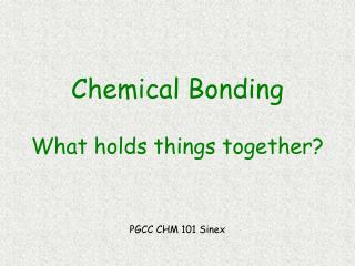 Chemical Bonding What holds things together?