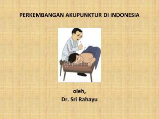 PERKEMBANGAN AKUPUNKTUR DI INDONESIA
