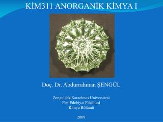 Doç. Dr. Abdurrahman ŞENGÜL Zonguldak Karaelmas Üniversitesi  Fen-Edebiyat Fakültesi  Kimya Bölümü