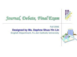 Journal, Debate, Final Exam