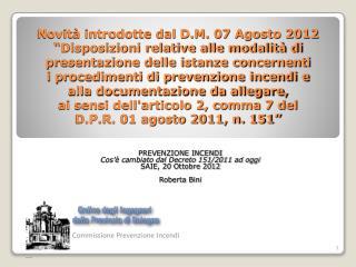 PREVENZIONE INCENDI Cos'è cambiato dal Decreto 151/2011 ad oggi SAIE, 20 Ottobre 2012 Roberta Bini