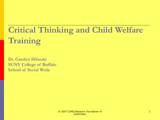 Critical Thinking and Child Welfare Training  Dr. Carolyn Hilarski SUNY College of Buffalo School of Social Work