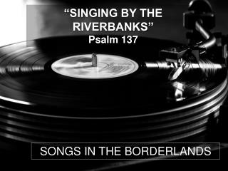 SONGS IN THE BORDERLANDS