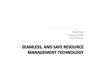 SEAMLESS, AND SAFE RESOURCE MANAGEMENT TECHNOLOGY
