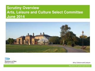 Scrutiny Overview Arts, Leisure and Culture Select Committee June 2014