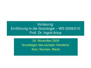 Vorlesung:  Einführung in die Soziologie – WS 2009/010 Prof. Dr. Ingrid Artus