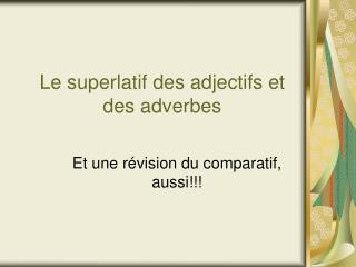 Le superlatif des adjectifs et des adverbes
