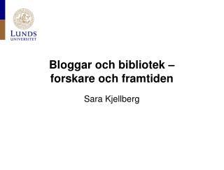 Bloggar och bibliotek –  forskare och framtiden