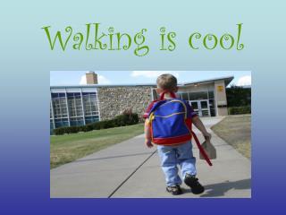 Walking is cool