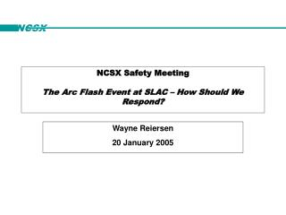 NCSX Safety Meeting The Arc Flash Event at SLAC – How Should We Respond?