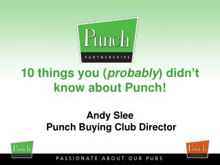 10 things you ( probably ) didn't know about Punch! Andy Slee  Punch Buying Club Director