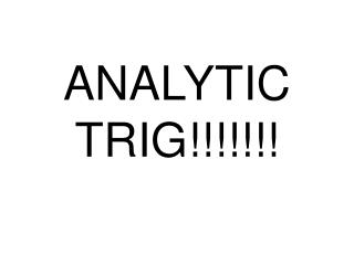 ANALYTIC TRIG!!!!!!!
