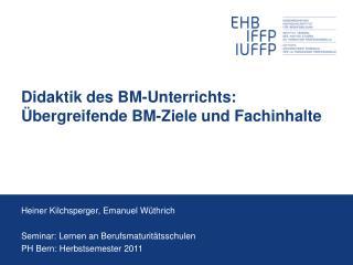Didaktik des BM-Unterrichts: Übergreifende BM-Ziele und Fachinhalte