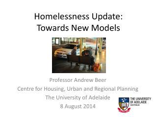 Homelessness Update:  Towards New Models