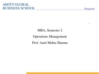 MBA, Semester 2 Operations Management Prof. Aarti Mehta Sharma