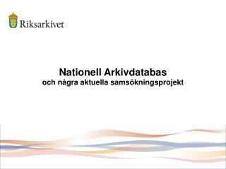 Nationell Arkivdatabas och några aktuella samsökningsprojekt