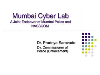 Mumbai Cyber Lab A Joint Endeavor of Mumbai Police and NASSCOM