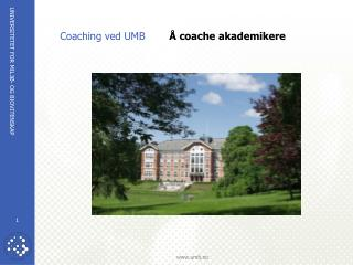 Coaching ved UMB  Å coache akademikere