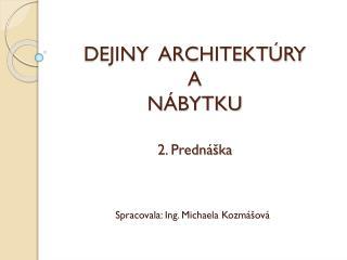 DEJINY  ARCHITEKTÚRY  A NÁBYTKU 2. Prednáška