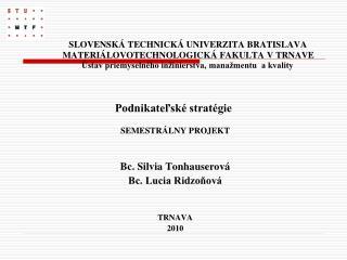 SEMESTRÁLNY PROJEKT Bc. Silvia Tonhauserová Bc. Lucia Ridzoňová TRNAVA  2010