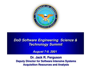 Dr. Jack R. Ferguson Deputy Director for Software Intensive Systems