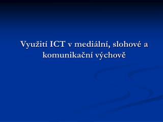 Využití ICT v mediální, slohové a komunikační výchově