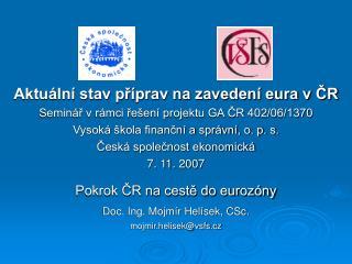 Aktuální stav příprav na zavedení eura v ČR Seminář v rámci řešení projektu GA ČR 402/06/1370