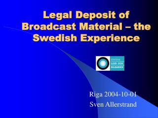 Legal Deposit of Broadcast Material – the Swedish Experience