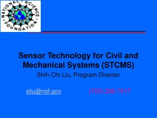 Sensor Technology for Civil and Mechanical Systems (STCMS) Shih-Chi Liu, Program Director