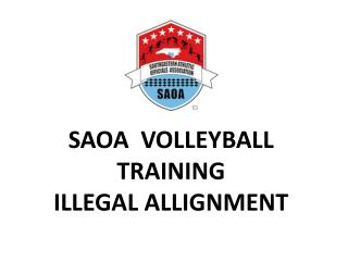 SAOA  VOLLEYBALL TRAINING ILLEGAL ALLIGNMENT