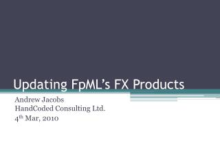 Updating FpML s FX Products