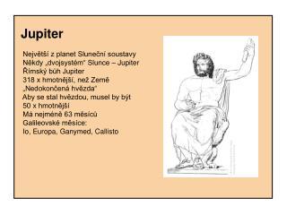 """Jupiter    Největší z planet Sluneční soustavy    Někdy """"dvojsystém"""" Slunce – Jupiter"""