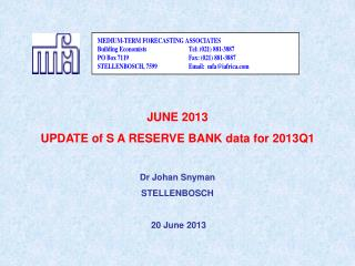 JUNE 2013 UPDATE of S A RESERVE BANK data for 2013Q1 Dr Johan Snyman STELLENBOSCH  20 June 2013