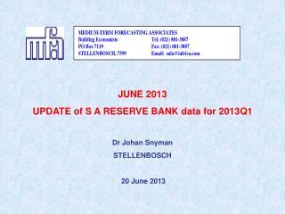 JUNE 2013 UPDATE of S A RESERVE BANK data for 2013Q1 Dr Johan Snyman STELLENBOSCH  20 June 2013