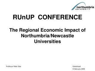 RUnUP   CONFERENCE The Regional Economic Impact of Northumbria/Newcastle Universities