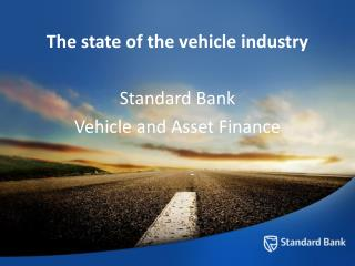 The state of the vehicle industry  Standard Bank  Vehicle and Asset Finance