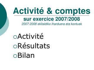 Activité & comptes sur exercice 2007/2008 2007-2008 ekitaldiko iharduera eta kontuak