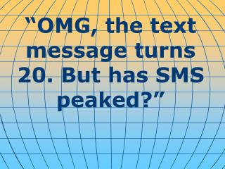 """OMG, the text message turns 20. But has SMS peaked?"""